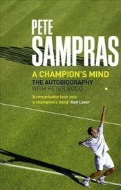 Pete Sampras : A Champions Mind - Sampras, Pete