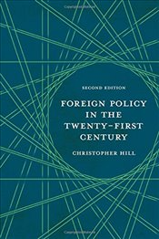 Foreign Policy in the Twenty-First Century 2e - Hill, Christopher