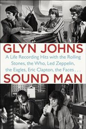 Sound Man : A Life Recording Hits with the Rolling Stones, The Who, Led Zeppelin, The Eagles, Eric C - Johns, Glyn