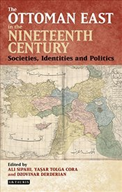 Ottoman East in the Nineteenth Century : Societies, Identities and Politics   - Sipahi, Ali
