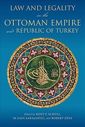 Law and Legality in the Ottoman Empire and Republic of Turkey - Schull, Kent F.