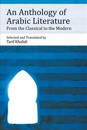 Anthology of Arabic Literature: From the Classical to the Modern - Khalidi, Tarif