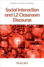 Social Interaction and L2 Classroom Discourse - Sert, Olcay