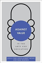 Against Value in the Arts and Education (Disruptions) -