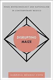 Disrupting Maize (Disruptions) - Cota, Gabriela Méndez