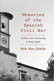 Memories of the Spanish Civil War: Conflict and Community in Rural Spain - Sabido, Ruth Sanz