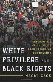 White Privilege and Black Rights: The Injustice of U.S. Police Racial Profiling and Homicide - Zack,