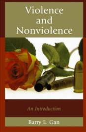 Violence and Nonviolence: An Introduction (Studies in Social, Political and Legal Philosophy) - Gan, Barry L.