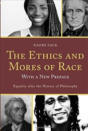 Ethics and Mores of Race: Equality after the History of Philosophy, with a New Preface - Zack,