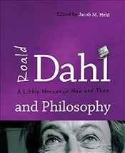 Roald Dahl and Philosophy: A Little Nonsense Now and Then -