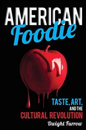 American Foodie: Taste, Art, and the Cultural Revolution - Furrow, Dwight