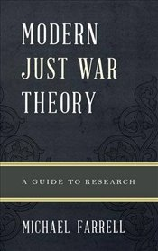 Modern Just War Theory: A Guide to Research (Illuminations: Guides to Research in Religion) - Farrell, Michael