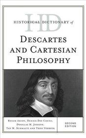 Historical Dictionary of Descartes and Cartesian Philosophy (Historical Dictionaries of Religions, P - Ariew, Roger