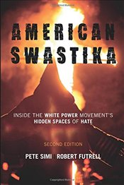 American Swastika: Inside the White Power Movements Hidden Spaces of Hate, Second Edition (Violence - Simi,