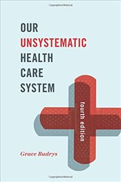 Our Unsystematic Health Care System, Fourth Edition - Budrys,