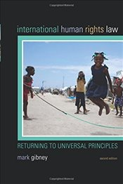 International Human Rights Law: Returning to Universal Principles, Second Edition - Gibney,
