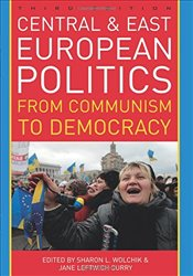 Central and East European Politics: From Communism to Democracy, Third Edition - Wolchik,