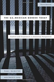 U.S.-Mexican Border Today: Conflict and Cooperation in Historical Perspective, Third Edition (Latin  - Ganster,