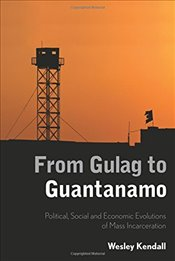 From Gulag to Guantanamo: Political, Social and Economic Evolutions of Mass Incarceration - Kendall,