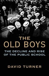 Old Boys: The Decline and Rise of the Public School - Turner, David