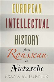 European Intellectual History from Rousseau to Nietzsche - Turner, Frank M