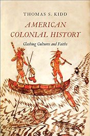 American Colonial History: Clashing Cultures and Faiths - Kidd, Thomas S.