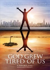 God Grew Tired of Us : A Memoir - Dau, John Bul