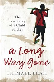 Long Way Gone : The True Story of a Child Soldier - Beah, Ishmael