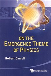 On the Emergence Theme of Physics - CARROLL, ROBERT