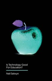 Is Technology Good for Education?  - Selwyn, Neil