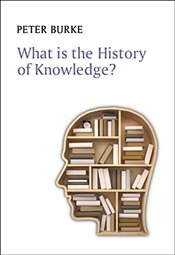 What is the History of Knowledge?  - Burke, Peter