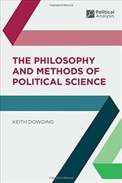 Philosophy and Methods of Political Science (Political Analysis) - Dowding, Keith