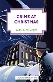 Crime at Christmas - Kitchin, C.H.B.