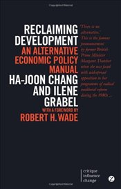 Reclaiming Development : An Alternative Economic Policy Manual - Chang, Ha-Joon
