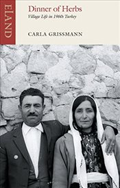 Dinner of Herbs : Village Life in 1960s Turkey - Grissmann, Carla