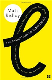 Evolution of Everything : How Small Changes Transform Our World - Ridley, Matt
