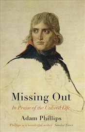 Missing Out : In Praise of the Unlived Life - Phillips, Adam