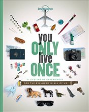 You Only Live Once : A Lifetime of Experiences for the Explorer in All of Us -