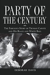 Party of the Century: The Fabulous Story of Truman Capote and His Black-and-white Ball - Davis, Deborah