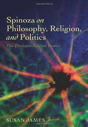 Spinoza on Philosophy, Religion and Politics : The Theologico-Political Treatise - James, Susan
