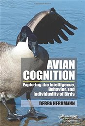 Avian Cognition : Exploring the Intelligence, Behavior, and Individuality of Birds - Herrmann, Debra S.