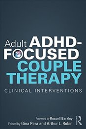 Adult ADHD-Focused Couple Therapy : Clinical Interventions - Robin, Arthur L.