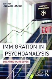 Immigration in Psychoanalysis : Locating Ourselves  - Beltsiou, Julia
