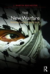 New Warfare : Rethinking Rules for an Unruly World - Rochester, J. Martin
