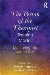 Person of the Therapist Training Model: Mastering the Use of Self - Aponte, Harry J.