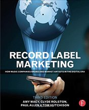 Record Label Marketing : How Music Companies Brand and Market Artists in the Digital Era 3e - Macy, Amy