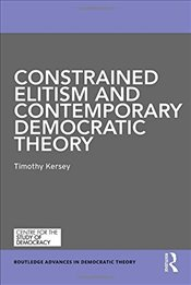 Constrained Elitism and Contemporary Democratic Theory   - Kersey, Timothy