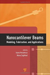 Nanocantilever Beams : Modeling, Fabrication, and Applications - Voiculescu, Ioana