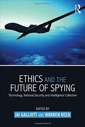 Ethics and the Future of Spying : Technology, National Security and Intelligence Collection  - Galliott, Jai