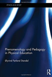 Phenomenology and Pedagogy in Physical Education   - Standal, Oyvind